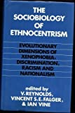 The Sociobiology of Ethnocentrism : Evolutionary Dimensions of Xenophobia, Discrimination, Racism and Nationalism, , 082030915X
