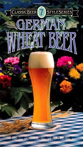 German Wheat Beer (Classic Beer Style Series) by Eric Warner
