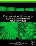 Fluorescence Microscopy : Super-Resolution and Other Novel Techniques, , 0124095135