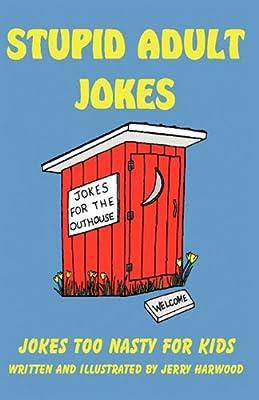 Stupid Adult Jokes: Jokes Too Nasty for Kids