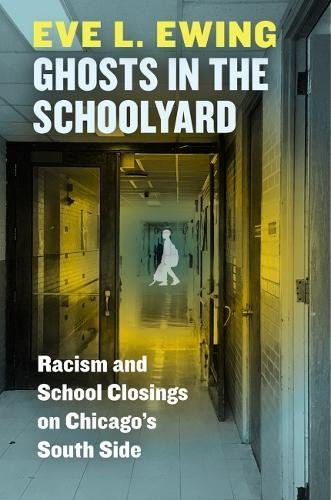 Ghosts in the Schoolyard: Racism and School Closings on Chicago's South Side (Best Neighborhood Schools In Chicago)
