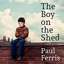 The Boy on the Shed Audiobook by Paul Ferris Narrated by Ruairi Conaghan
