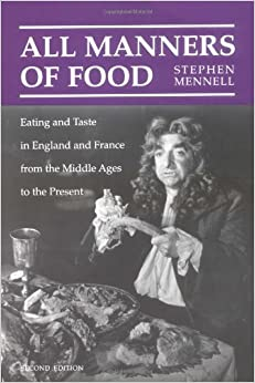 All Manners of Food: Eating and Taste in England and France from the Middle Ages to the Present