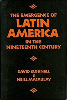 Book The Emergence of Latin America in the Nineteenth Century by David Bushnell (1988-04-07)