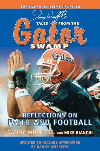 Danny Wuerffel's Tales from the Gator Swamp: Reflections on Faith and Football 1st Edition by Wuerffel, Danny, Bianchi, Mike (2013) (Cool Swamp Gator)