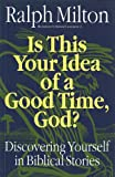 Is This Your Idea of a Good Time, God?, Ralph Milton, 1551450682