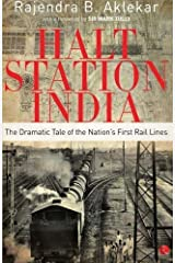 Halt Station India: The Dramatic Tale of the Nation's First Rail Lines by Rajendra B. Aklekar(2014-12-01) Paperback