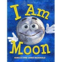 I Am Moon: A Book About the Moon for Kids