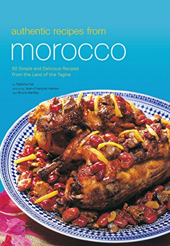 Authentic Recipes from Morocco (Authentic Recipes Series) by Fatema Hal, Jean-Francois Hamon, Bruno Barbey