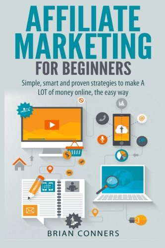 51lI26FQQ8L - Affiliate Marketing for Beginners: Simple, smart and proven strategies to make A LOT of money online, the easy way