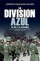 La División Azul: Historia Completa De Los