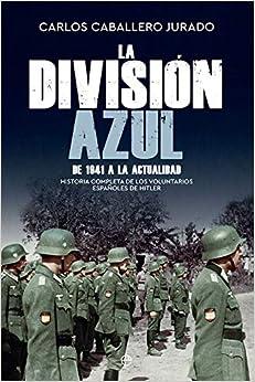La División Azul: Historia completa de los voluntarios españoles de Hitler. De 1941 a la actualidad