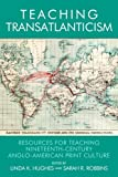 Teaching Transatlanticism : Resources for Teaching Nineteenth-Century Anglo-American Print Culture, , 0748694455