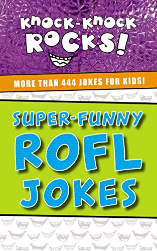 Super-Funny ROFL Jokes: More Than 444 Jokes for Kids (Knock-Knock Rocks) (Best School Appropriate Jokes)