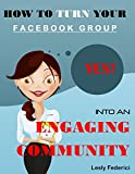 How To Turn Your Facebook Group Into An Engaging Community