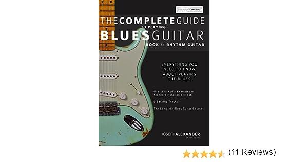 The Complete Guide to Playing Blues Guitar Part One - Rhythm Guitar (Play Blues Guitar Book 1) (English Edition) eBook: Joseph Alexander: Amazon.es: Tienda ...