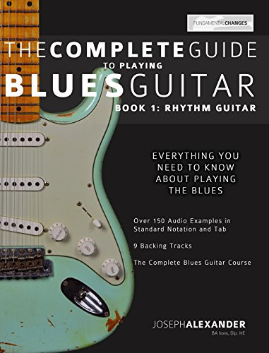The Complete Guide to Playing Blues Guitar  Part One - Rhythm Guitar (Play Blues Guitar Book 1) Play Alexander Series