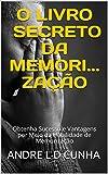O LIVRO SECRETO DA MEMORI... ZAÇÃO: Obtenha Sucesso e Vantagens por Meio da Habilidade de Memorização (Engenharia Humana 3) (Portuguese Edition)