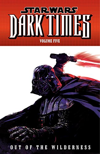 Download Star Wars: Dark Times Volume 5 - Out of the Wilderness PDF