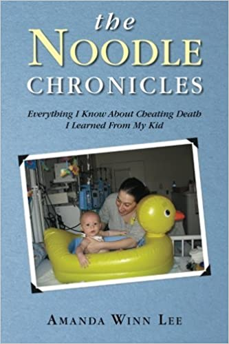 The Noodle Chronicles: Everything I Know About Cheating Death I Learned From My Kid by Amanda Winn Lee (2014-05-14)