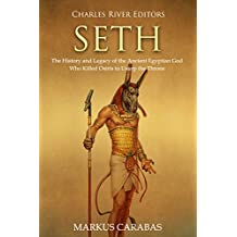 Seth: The History and Legacy of the Ancient Egyptian God Who Killed Osiris to Usurp the Throne