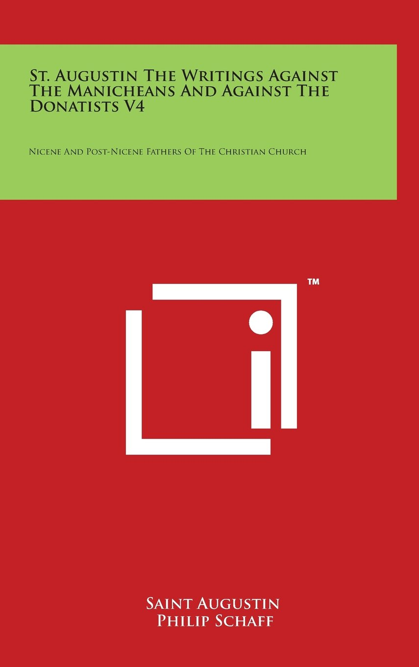 Download St. Augustin The Writings Against The Manicheans And Against The Donatists V4: Nicene And Post-Nicene Fathers Of The Christian Church ebook