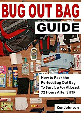 Amazon.com: Bug Out Bag Guide: How to Pack the Perfect Bug Out Bag To Survive For At Least 72