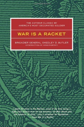 War is a Racket: The Antiwar Classic by America's Most Decorated Soldier by Butler, Smedley D. published by Feral House Paperback