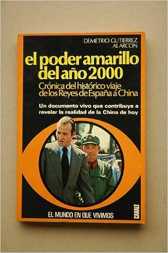 El poder amarillo : crónica del histórico viaje de los Reyes de España a China / Demetrio Gutiérrez Alarcón: Amazon.es: GUTIÉRREZ ALARCÓN, Demetrio: Libros