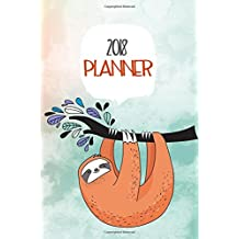 2018 Planner: Daily, Weekly, Monthly 2018 Planner & Organizer With To Do List (Sloth Planner 2018)(V6)