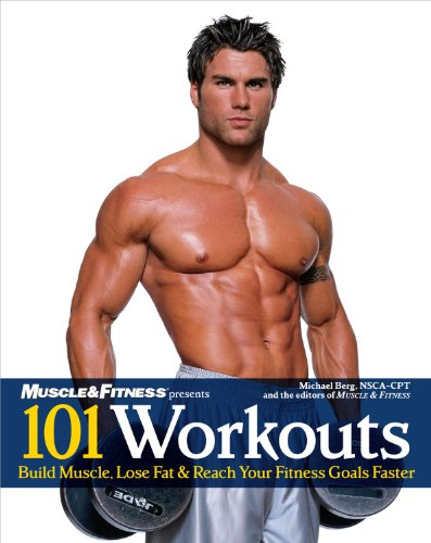 (101 Workouts For Men: Build Muscle, Lose Fat & Reach Your Fitness Goals Faster)