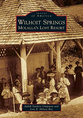 - Wilhoit Springs: Molalla's Lost Resort (Images of America)