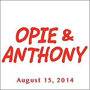 Opie & Anthony, August 15, 2014 Radio/TV Program