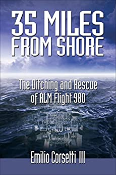 35 Miles from Shore: The Ditching and Rescue of ALM Flight 980 by [Corsetti III, Emilio]