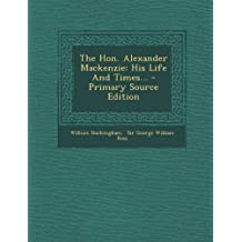 The Hon. Alexander MacKenzie: His Life and Times... - Primary Source Edition