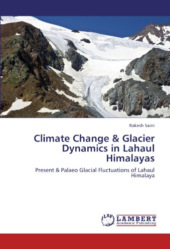Climate Change & Glacier Dynamics in Lahaul Himalayas: Present & Palaeo Glacial Fluctuations of Lahaul Himalaya