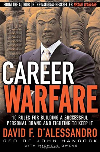 Career Warfare: 10 Rules for Building a Successful Personal Brand and Fighting to Keep - With Brands D