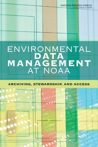 Environmental Data Management at NOAA: Archiving, Stewardship, and Access [Paperback] [2007] (Author) Committee on Archiving and Accessing, Board on Atmospheric Sciences and Climate, Division on Earth and Life Studies, National Research Council PDF