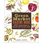 img - for Green Market Baking Book: 100 Delicious Recipes for Naturally Sweet & Savory Treats (Hardback) - Common book / textbook / text book