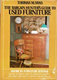 The Bargain Hunter's Guide to Used Furniture: American Furniture 1870-1960 (Where to Find It, How to Judge Its Quality and Price, and How to Repair and Refinish It)