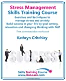 Stress Management Skills Training Course. Exercises and Techniques to Manage Stress and Anxiety. Build Success in Your Life by Goal Setting, Relaxatio