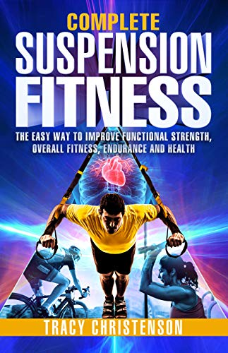 Suspension Fitness: The Easy Way to Improve Functional Strength, Overall Fitness, Endurance and Health