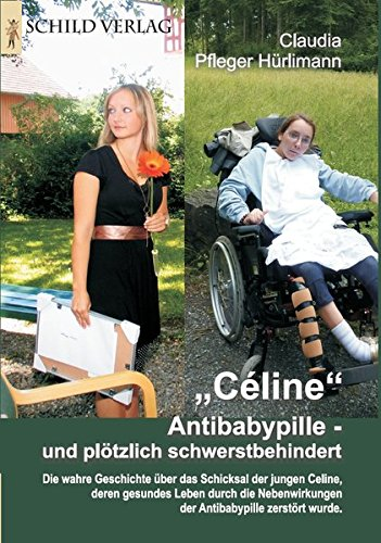 Céline: Antibabypille - und plötzlich schwerstbehindert