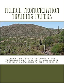 French pronunciation training papers: Learn the French pronunciation technique in 3 easy steps and master this new knowledge with 3 exercises