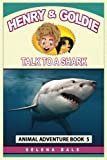 Henry And Goldie Talk To A Shark: Kids Animal Adventure Book About Endangered Animals (Henry & Goldie Animal Adventures) (Volume 5)