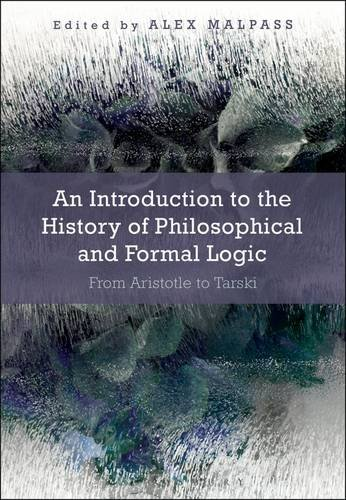 An Introduction to the History of Philosophical and Formal Logic: From Aristotle to Tarski