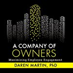 A Company of Owners: Maximizing Employee Engagement | Daren Martin