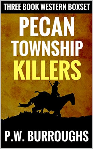 Pecan Set (Pecan Township Killers: A Three Book Western Adventure Box Set (Law in Pecan Township Western Box Set 1))