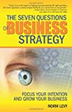 The Seven Questions of Book Strategy : Focus Your Intention and Grow Your Business, Levy, Norm, 0981988008