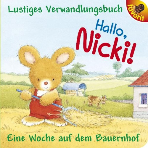 Hallo, Nicki!: Eine Woche auf dem Bauernhof. Lustiges Verwandlungsbuch